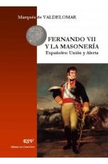 FERNANDO VII Y LA MASONERÍA. Españoles: Unión y Alerta