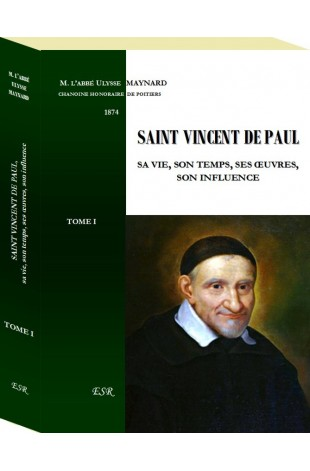 SAINT VINCENT DE PAUL, sa vie, son temps, ses œuvres, son influence