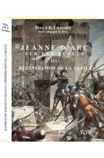 JEANNE D'ARC SUR LES AUTELS ET LA REGENERATION DE LA France