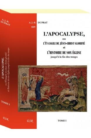 L'APOCALYPSE, ou l'Évangile de Jésus-Christ glorifié et l'histoire de son Église jusqu'à la fin des temps