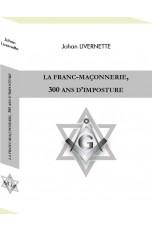 LA FRANC-MAÇONNERIE 300 ANS D'IMPOSTURE