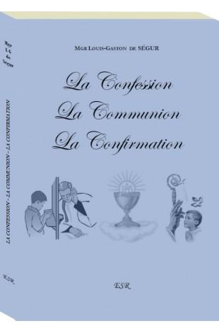 LA CONFESSION - LA COMMUNION - LA CONFIRMATION