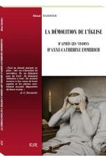 LA DÉMOLITION DE L'ÉGLISE D'APRÈS LES VISIONS D'ANNE-CATHERINE EMMERICH