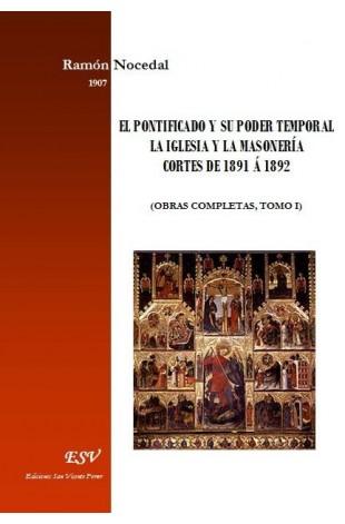 EL PONTIFICADO Y SU PODER TEMPORAL - LA IGLESIA Y LA MASONERÍA - CORTES DE 1891 Á 1892 (Obras Completas, tomo I)