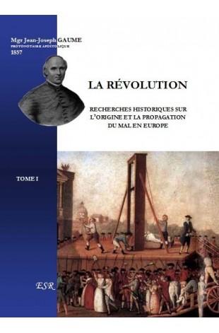 LA REVOLUTION, recherches historiques sur l'origine et la propagation du mal en Europe.