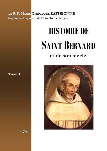 HISTOIRE DE SAINT BERNARD ET DE SON SIECLE