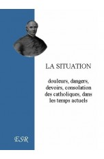 LA SITUATION: douleurs, dangers, devoirs, consolation des catholiques, dans les temps actuels