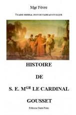 HISTOIRE DE S. E. MGR LE CARDINAL GOUSSET