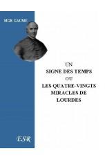 UN SIGNE DES TEMPS OU LES 80 MIRACLES DE LOURDES