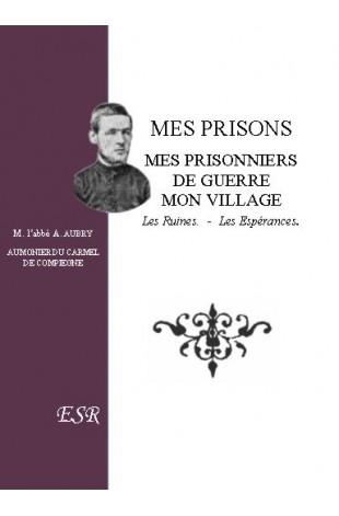 MES PRISONS, mes prisonniers de guerre, mon village.