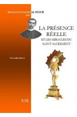 LA PRESENCE REELLE, et les miracles du Saint-Sacrement.
