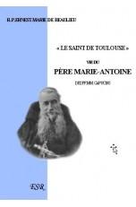 LE SAINT DE TOULOUSE, vie du père Marie-Antoine