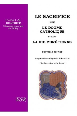 LE SACRIFICE DANS LE DOGME CATHOLIQUE ET DANS LA VIE CHRÉTIENNE