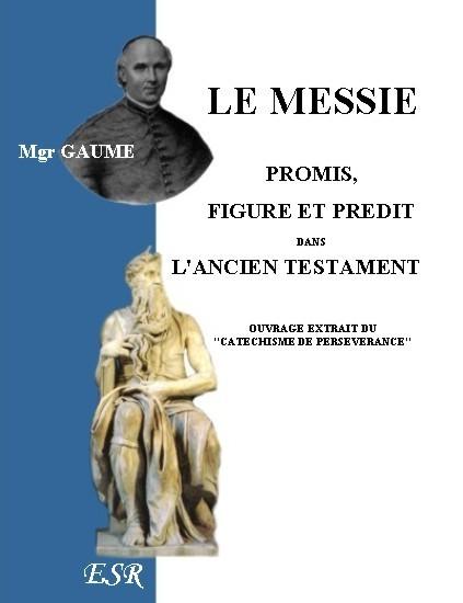 LE MESSIE PROMIS, FIGURE ET PREDIT DANS L'ANCIEN TESTAMENT
