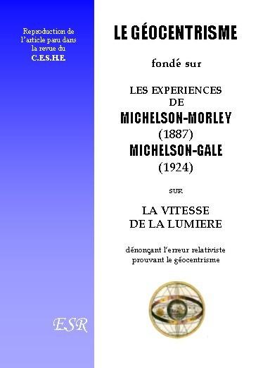 LE GÉOCENTRISME fondé sur les expériences de Michelson, prix nobel de physique.