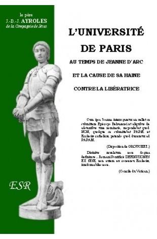 L'UNIVERSITÉ DE PARIS AU TEMPS DE JEANNE D'ARC et la cause de sa haine contre la Libératrice