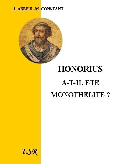HONORIUS A-T-IL ÉTÉ MONOTHÉLITE ? Sa condamnation au sixième concile œcuménique