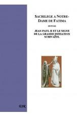 SACRILEGE A FATIMA, suivi de Jean-Paul II et le signe de la grande initiation schivaïte.
