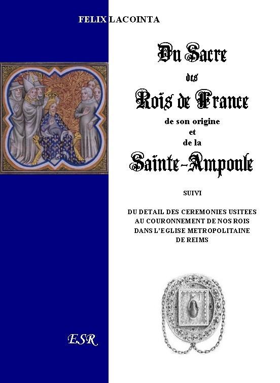 DU SACRE DES ROIS DE FRANCE, de son origine et de la Sainte Ampoule