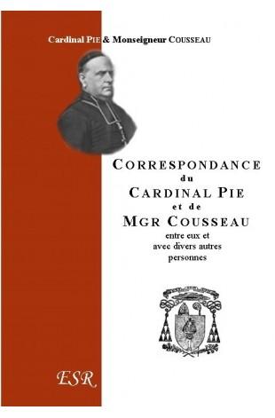 CORRESPONDANCE DU CARDINAL PIE ET DE MGR COUSSEAU (1849-1873).