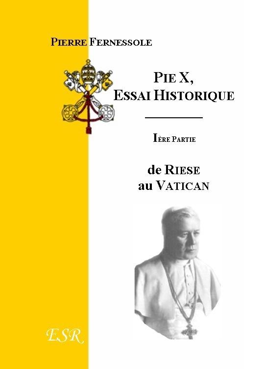PIE X : ESSAI HISTORIQUE, (I) : DE RIESE AU VATICAN. (II). DU VATICAN A LA GLOIRE DU BERNIN