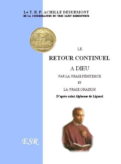 LE RETOUR CONTINUEL A DIEU, PAR LA VRAIE PÉNITENCE ET LA VRAIE ORAISON, D'APRÈS SAINT ALPHONSE DE LIGUORI