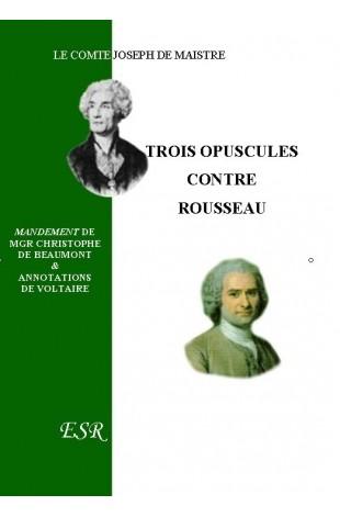 TROIS OPUSCULES CONTRE ROUSSEAU