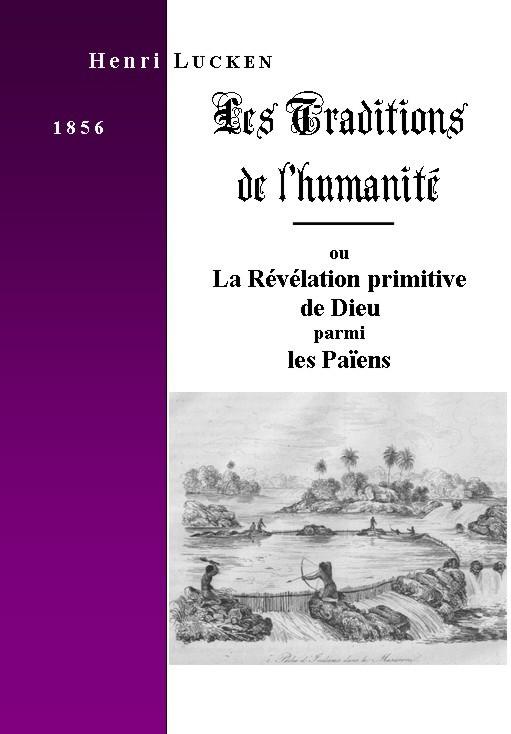 LES TRADITIONS DE L'HUMANITE, ou la Révélation primitive de Dieu parmi les Païens