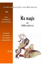 LA MAGIE AU XIXe SIECLE, SES AGENTS, SES VERITES, SES MENSONGES