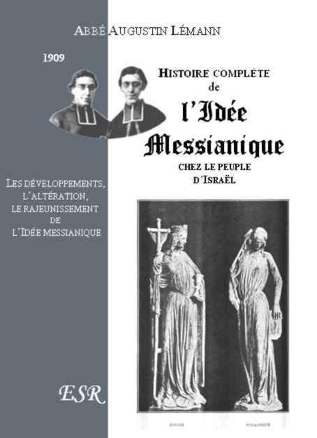 HISTOIRE COMPLETE DE L'IDEE MESSIANIQUE CHEZ LE PEUPLE D'ISRAEL