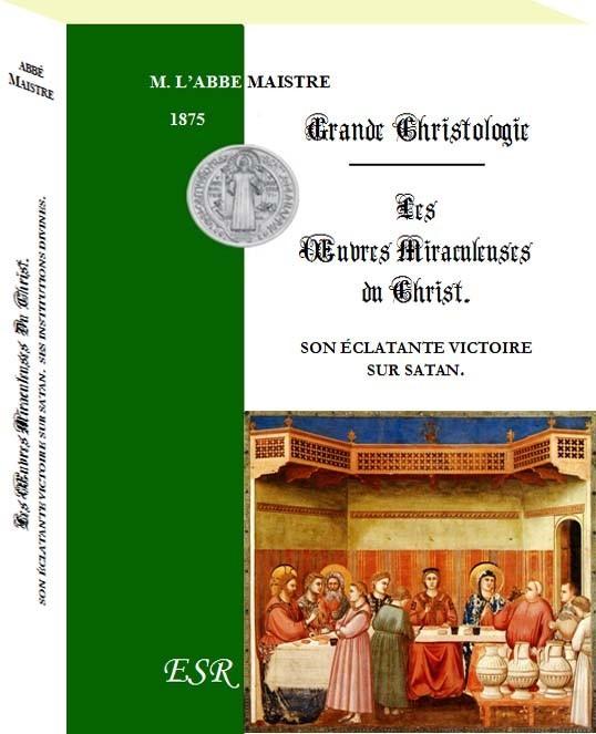 GRANDE CHRISTOLOGIE - LES ŒUVRES MIRACULEUSES DU CHRIST. — SON ÉCLATANTE VICTOIRE SUR SATAN. — SES INSTITUTIONS DIVINES.