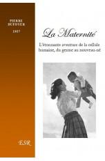 LA MATERNITÉ, L'étonnante aventure de la cellule humaine, du germe au nouveau-né