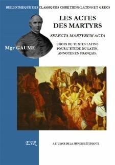 LES ACTES DES MARTYRS, choix de textes latins pour la jeunesse étudiante, annotés en français.