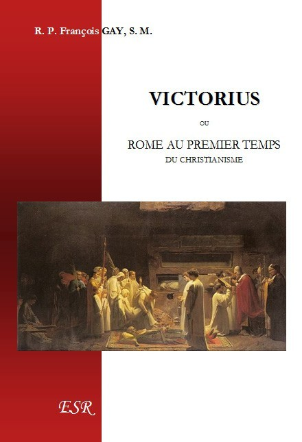 VICTORIUS, ou Rome au premier temps du christianisme.