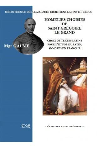 HOMÉLIES CHOISIES DE SAINT GRÉGOIRE LE GRAND, choix de textes latins pour la jeunesse étudiante, annotés en français.