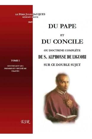 DU PAPE ET DU CONCILE ou doctrine complète de Saint Alphonse de Liguori sur ce double sujet