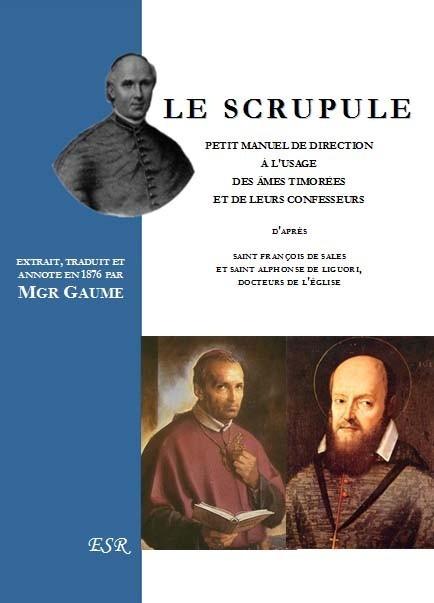 LE SCRUPULE, petit manuel de direction à l'usage des âmes timorées et de leurs confesseurs.