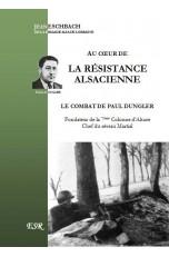 AU CŒUR DE LA RÉSISTANCE ALSACIENNE, le combat de Paul Dungler
