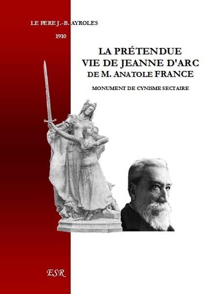 LA PRÉTENDUE VIE DE JEANNE D'ARC D'ANATOLE FRANCE, monument de cynisme sectaire.