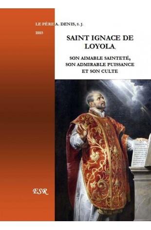 SAINT IGNACE DE LOYOLA, son aimable sainteté, son admirable puissance et son culte